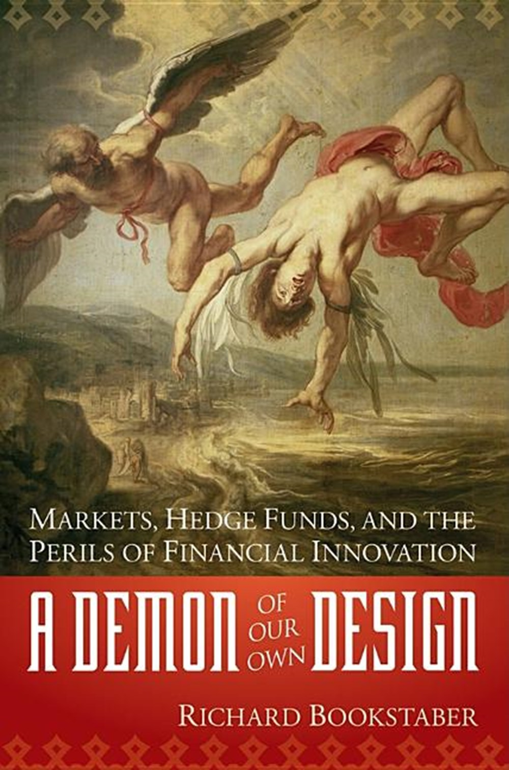 Demon of Our Own Design Markets, Hedge Funds, and the Perils of Financial Innovation