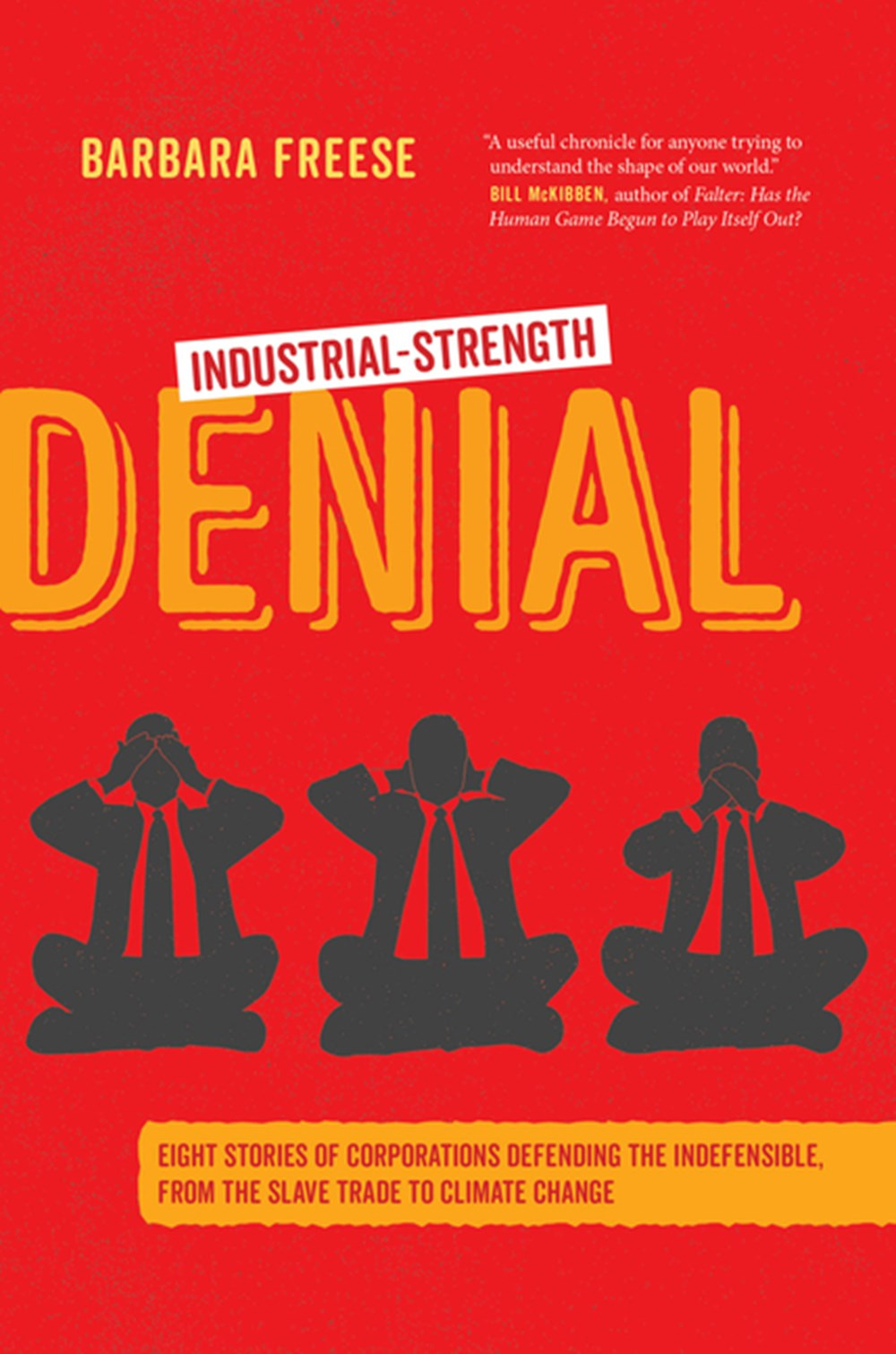 Industrial-Strength Denial Eight Stories of Corporations Defending the Indefensible, from the Slave