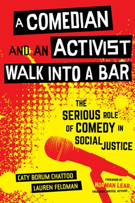 A Comedian and an Activist Walk Into a Bar: The Serious Role of Comedy in Social Justice