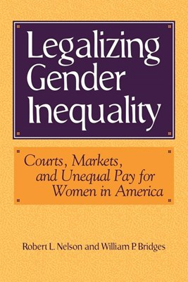 Legalizing Gender Inequality: Courts, Markets and Unequal Pay for Women in America