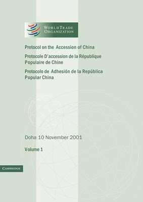 Protocol on the Accession of the People's Republic of China to the Marrakesh Agreement Establishing the World Trade Organization: Volume 1: Doha 10 No