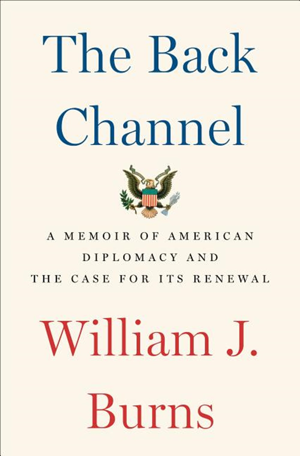 Back Channel A Memoir of American Diplomacy and the Case for Its Renewal