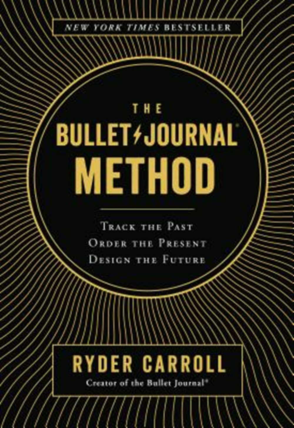 Bullet Journal Method Track the Past, Order the Present, Design the Future