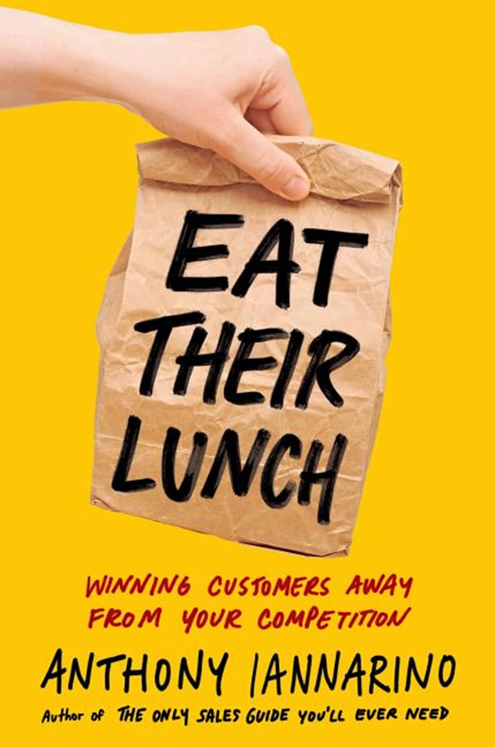 Eat Their Lunch Winning Customers Away from Your Competition