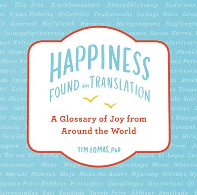 Happiness--Found in Translation: A Glossary of Joy from Around the World
