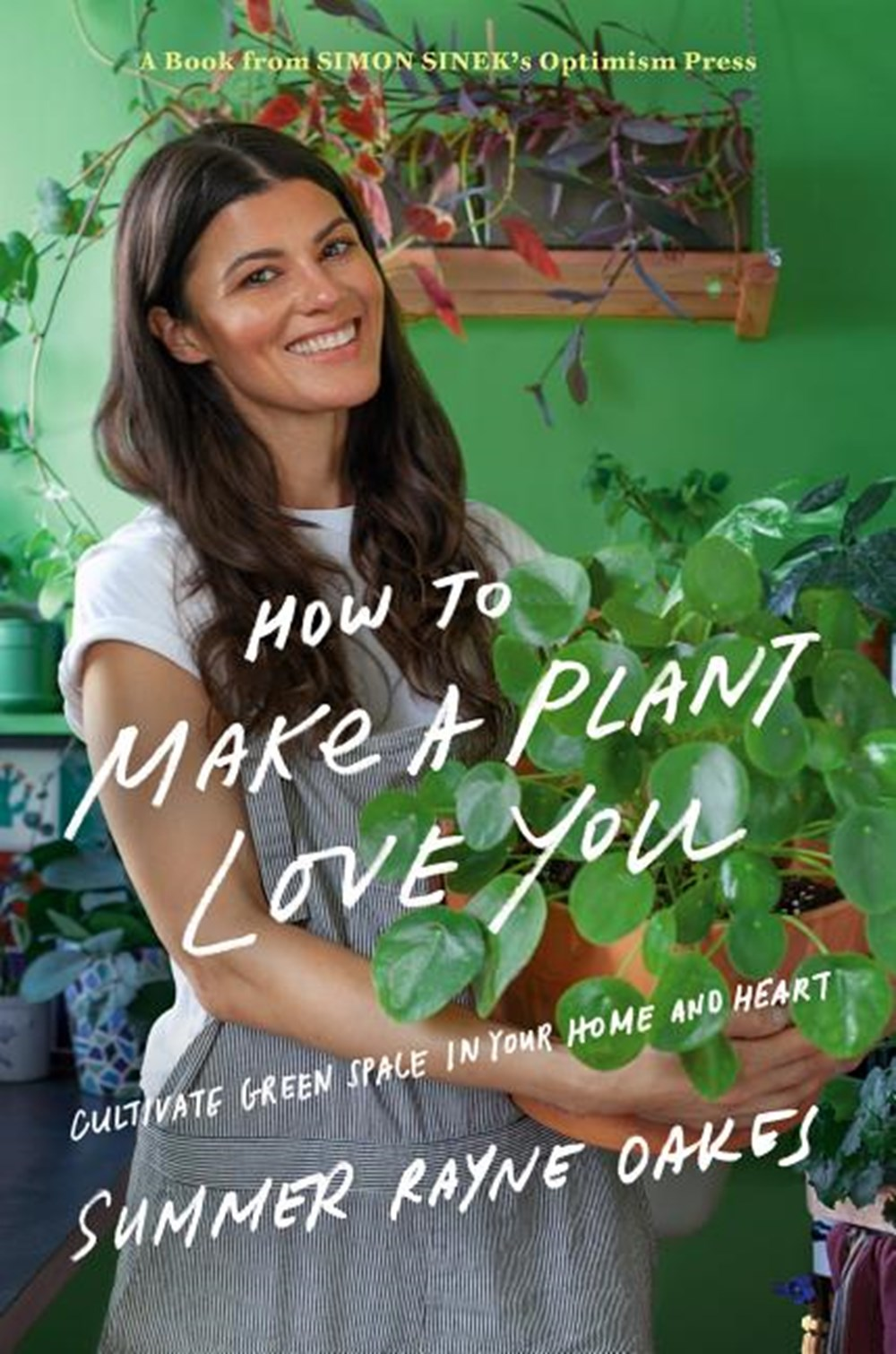 How to Make a Plant Love You Cultivate Green Space in Your Home and Heart