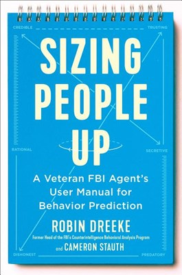 Sizing People Up: A Veteran FBI Agent's User Manual for Behavior Prediction