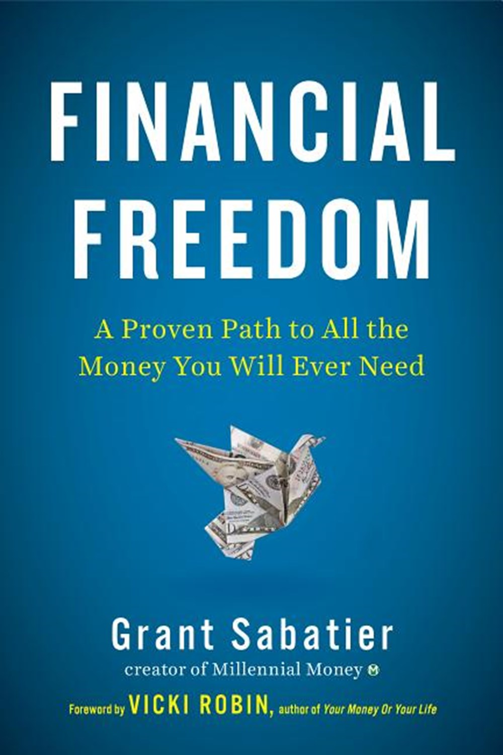 Financial Freedom A Proven Path to All the Money You Will Ever Need