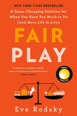 Fair Play: A Game-Changing Solution for When You Have Too Much to Do (and More Life to Live)