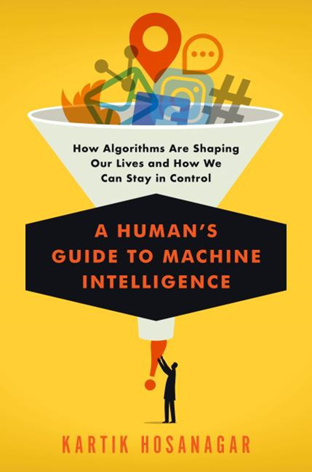 Human's Guide to Machine Intelligence How Algorithms Are Shaping Our Lives and How We Can Stay in Co