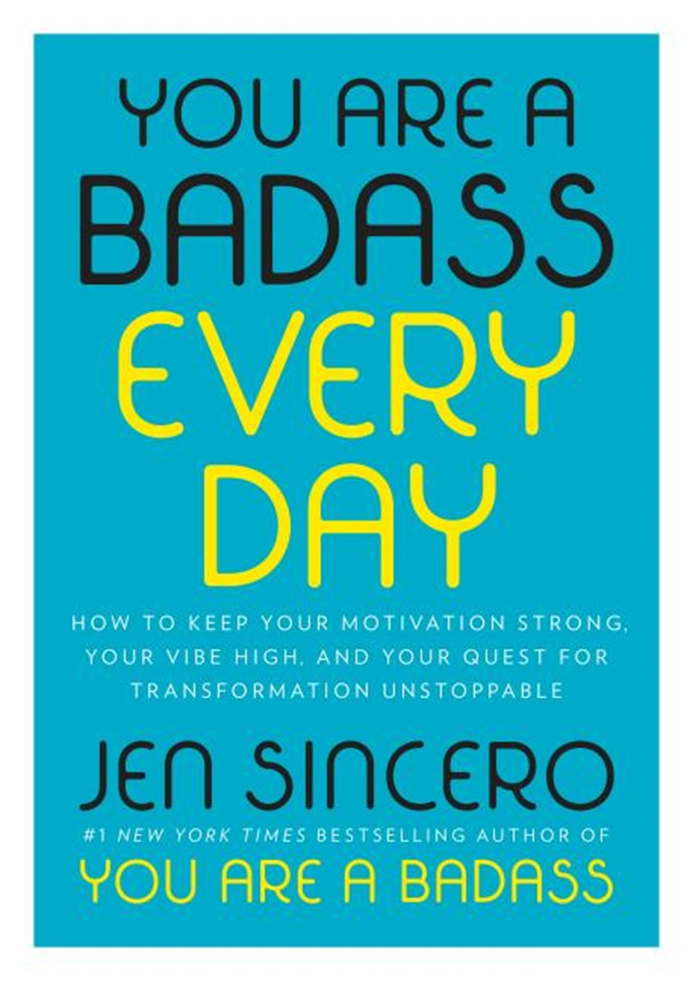 You Are a Badass Every Day How to Keep Your Motivation Strong, Your Vibe High, and Your Quest for Tr