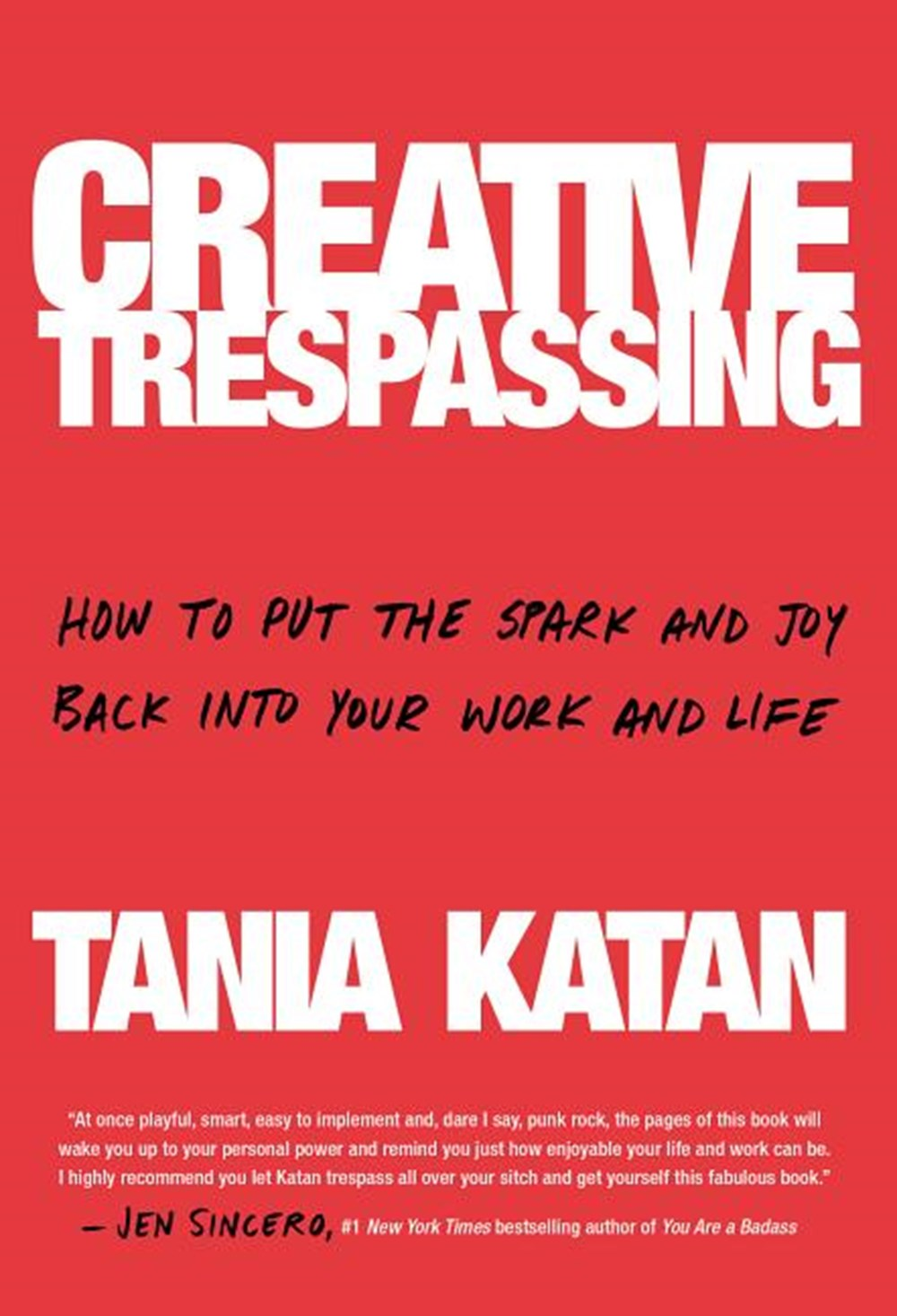 Creative Trespassing How to Put the Spark and Joy Back Into Your Work and Life