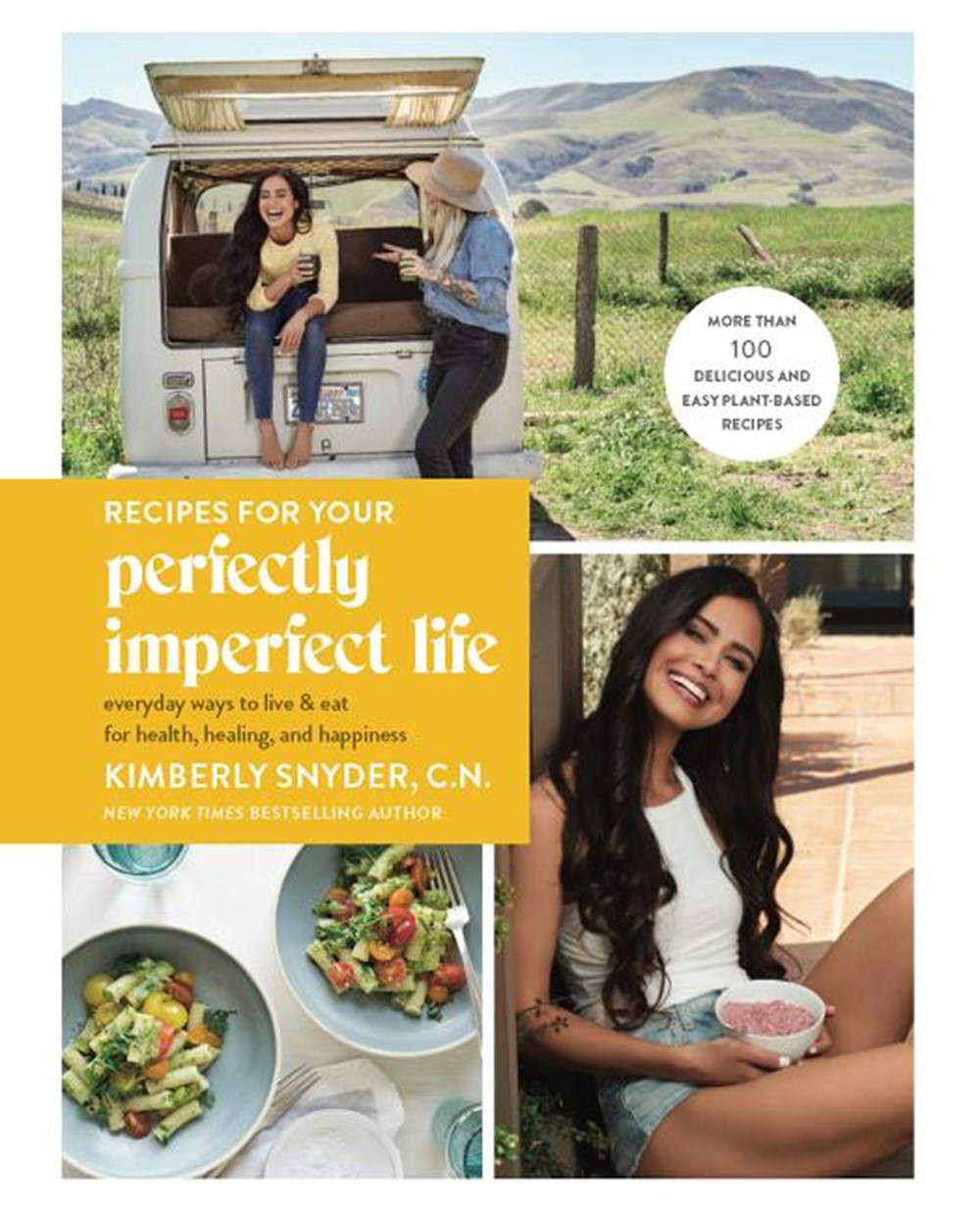 Recipes for Your Perfectly Imperfect Life Everyday Ways to Live and Eat for Health, Healing, and Hap
