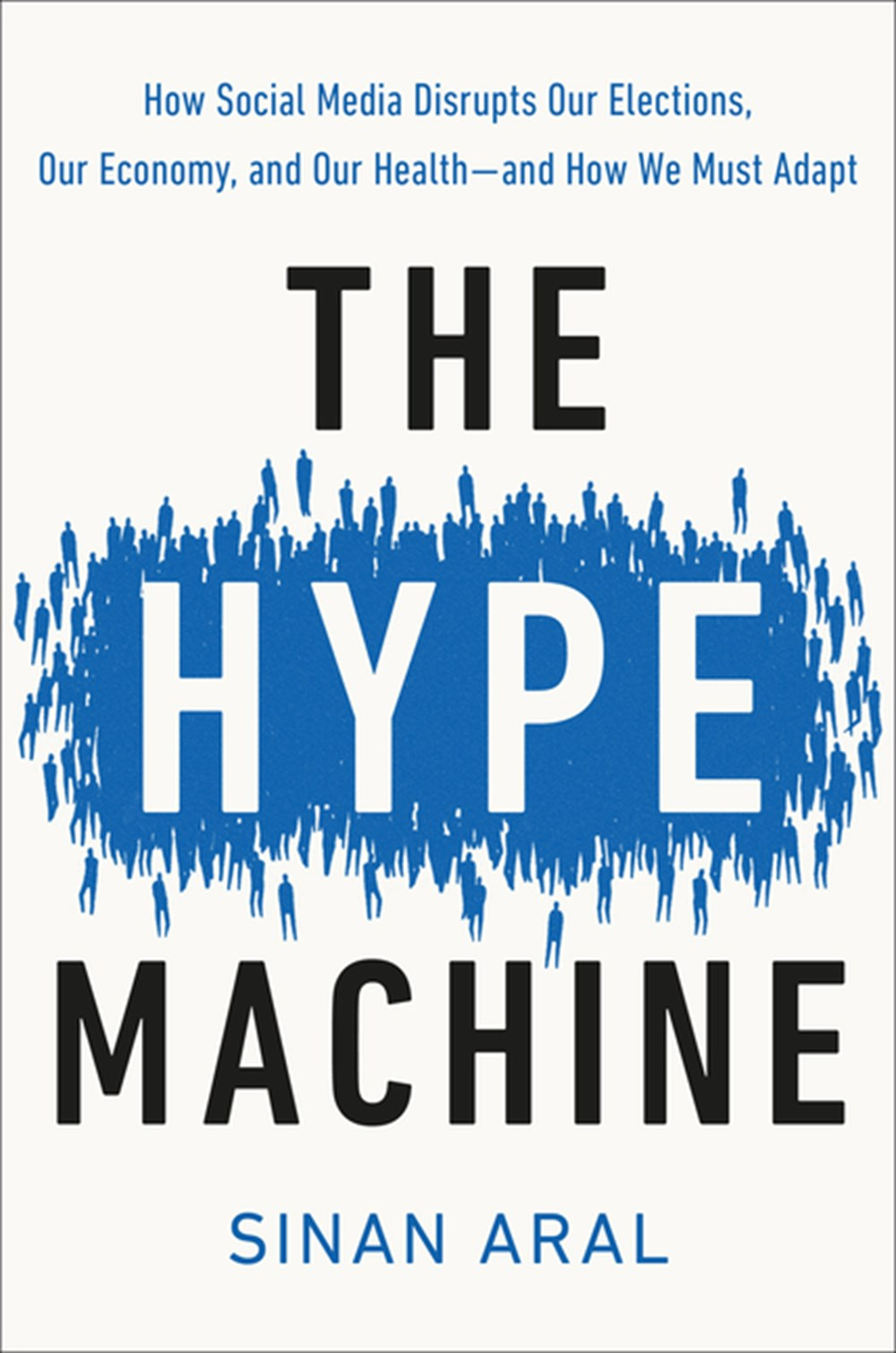 Hype Machine How Social Media Disrupts Our Elections, Our Economy, and Our Health--And How We Must A