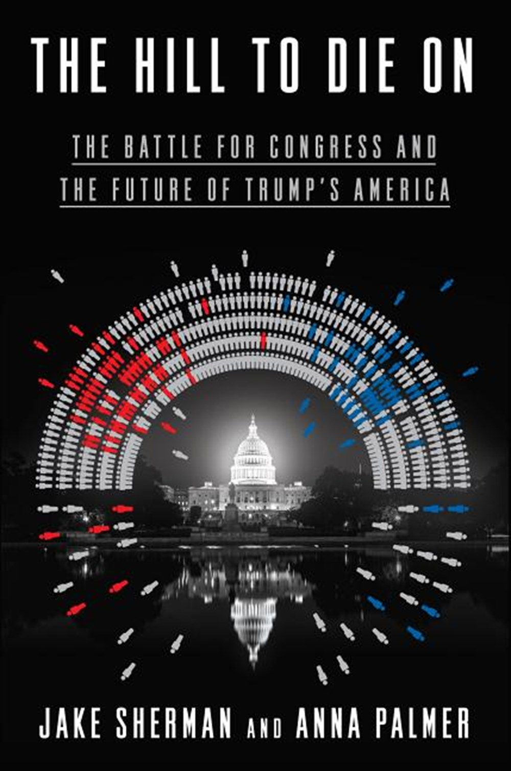 Hill to Die on The Battle for Congress and the Future of Trump's America