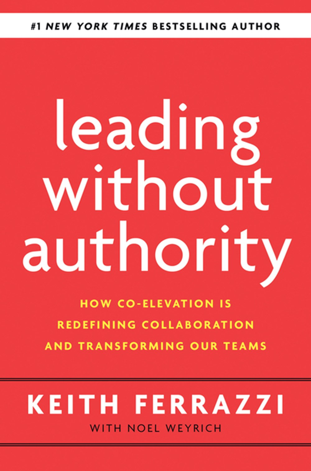 Leading Without Authority How the New Power of Co-Elevation Can Break Down Silos, Transform Teams, a