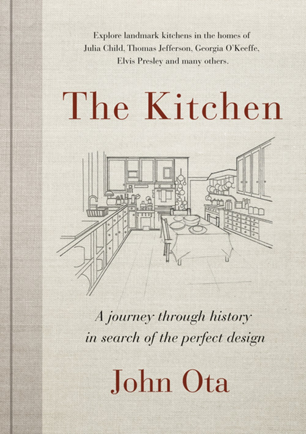 Kitchen A Journey Through Time-And the Homes of Julia Child, Georgia O'Keeffe, Elvis Presley and Man