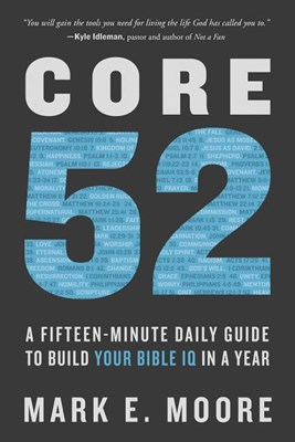 Core52: A Fifteen-Minute Daily Guide to Build Your Bible IQ in a Year