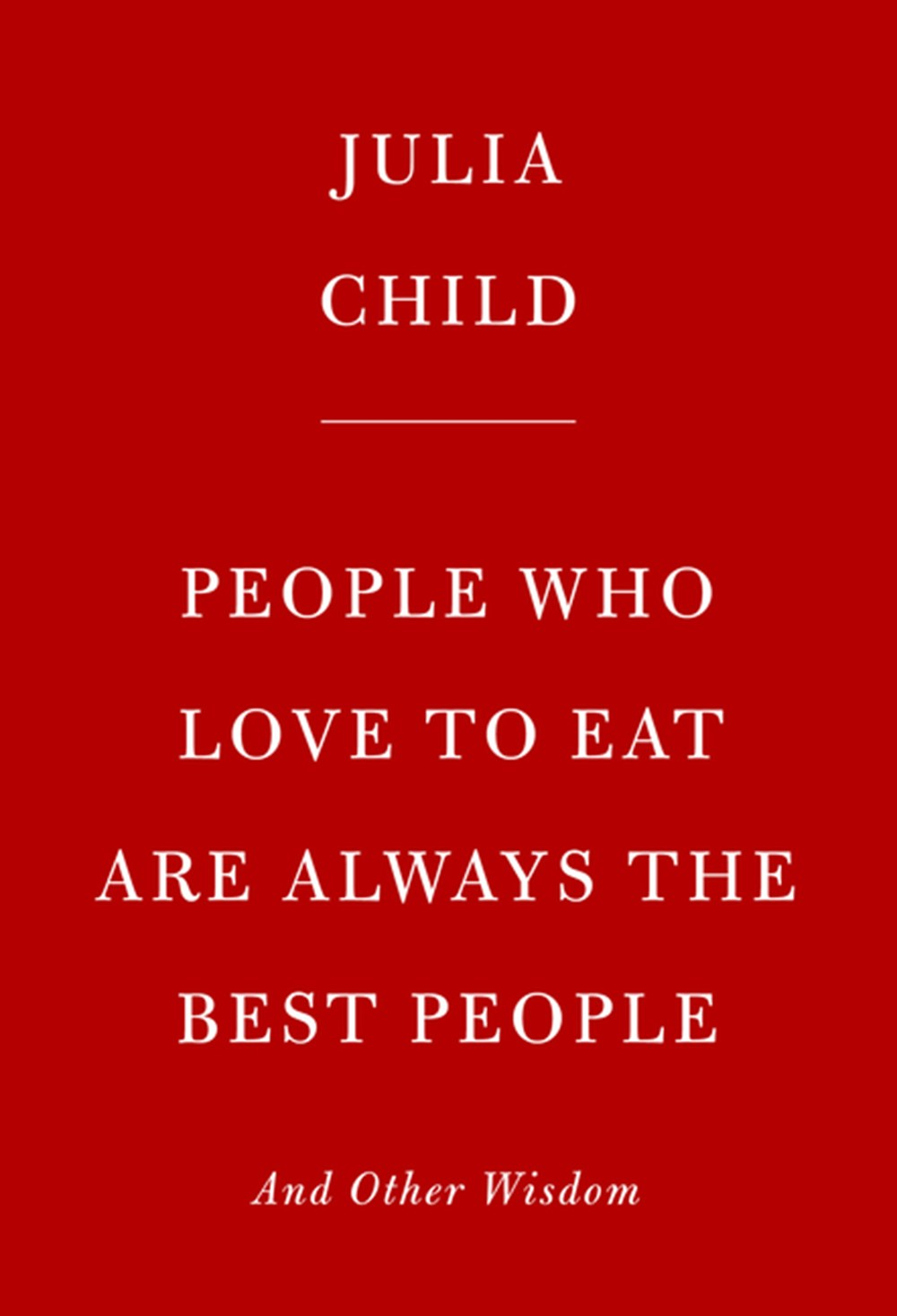 People Who Love to Eat Are Always the Best People And Other Wisdom