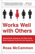 Works Well with Others: An Outsider's Guide to Shaking Hands, Shutting Up, Handling Jerks, and Other Crucial Skills in Business That No One Ev