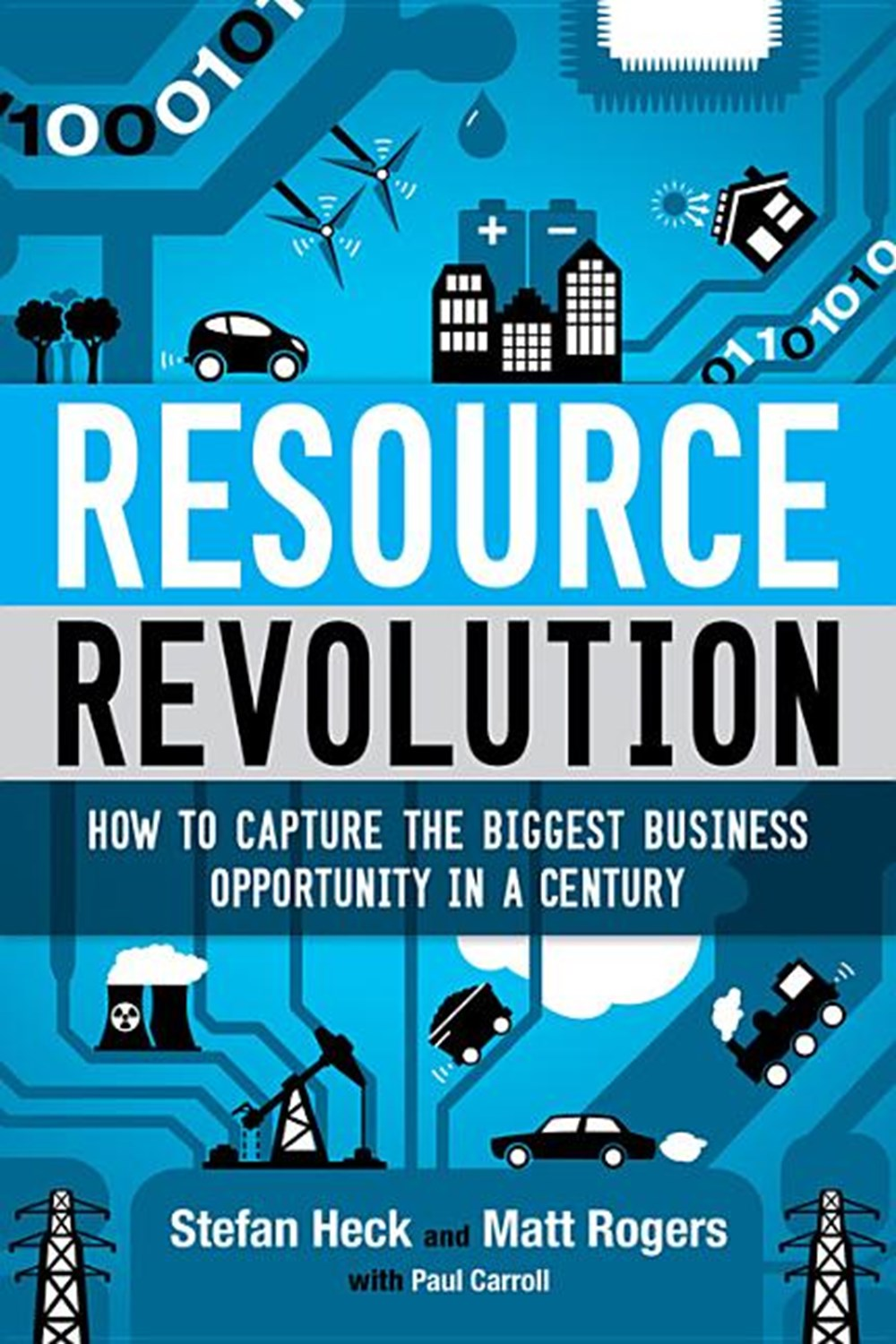 Resource Revolution How to Capture the Biggest Business Opportunity in a Century