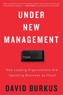Under New Management: How Leading Organizations Are Upending Business as Usual