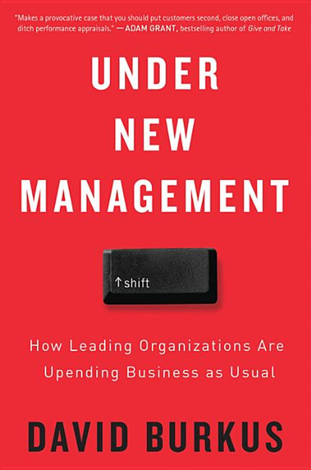 Under New Management How Leading Organizations Are Upending Business as Usual