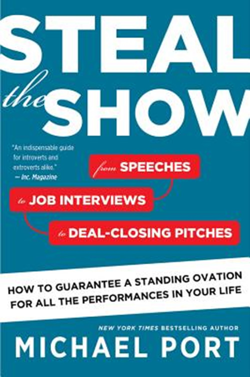 Steal the Show From Speeches to Job Interviews to Deal-Closing Pitches, How to Guarantee a Standing