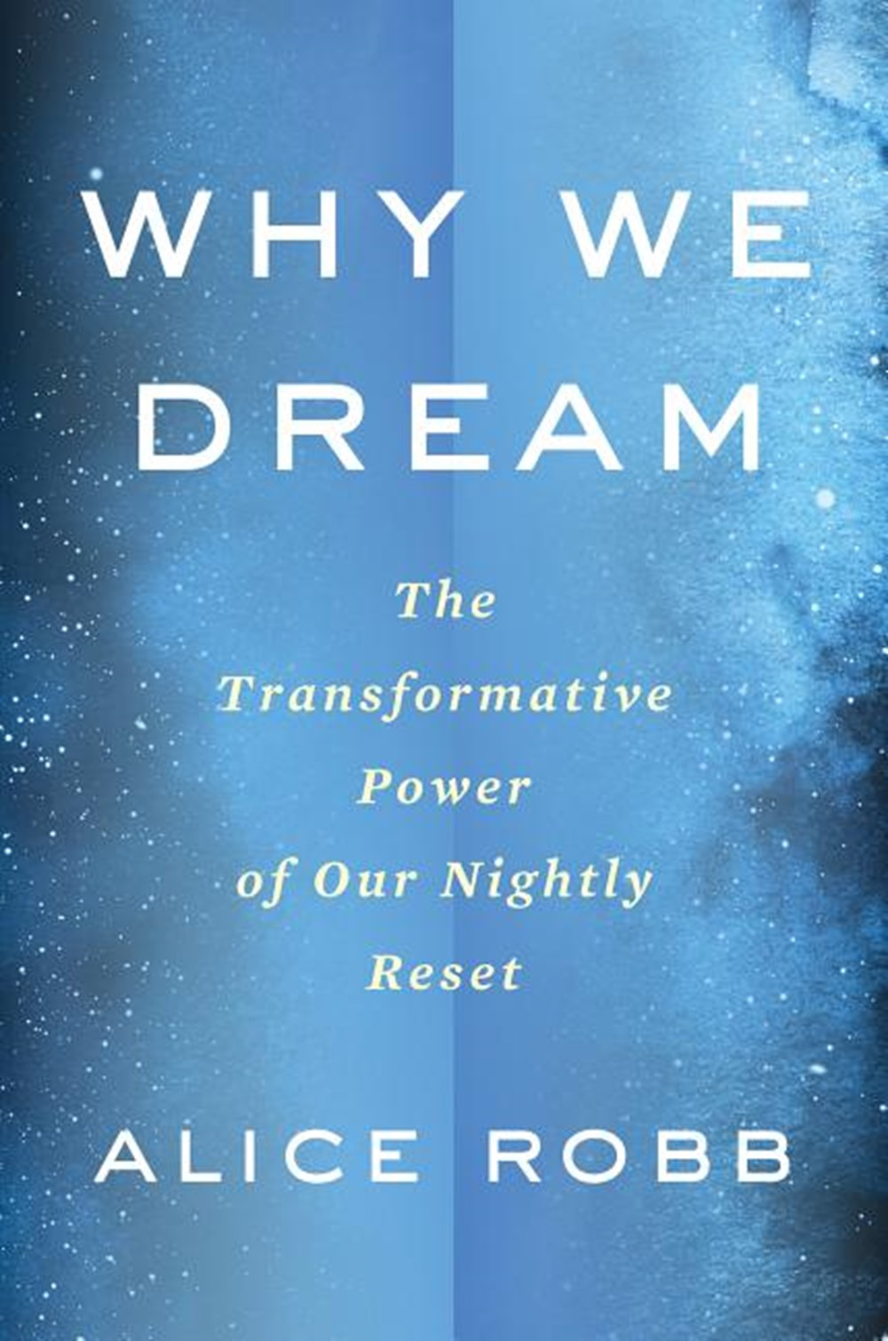 Why We Dream The Transformative Power of Our Nightly Journey