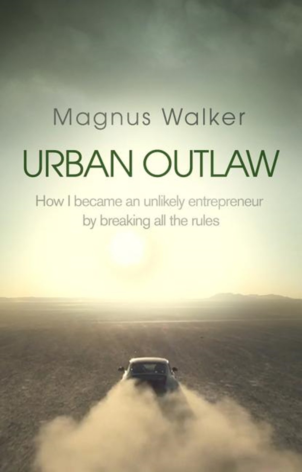 Urban Outlaw How I Became an Unlikely Entrepeneur by Breaking All the Rules
