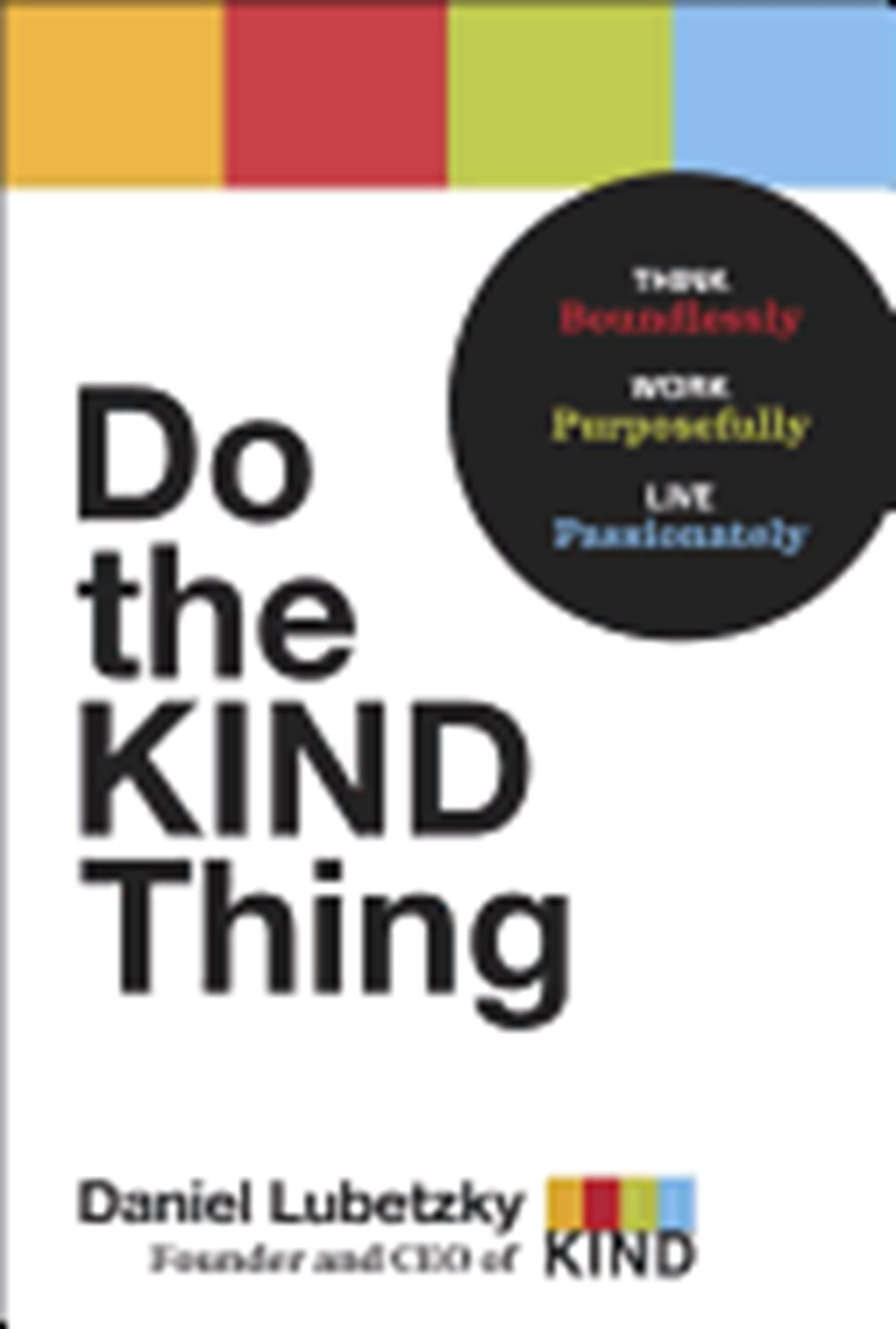 Do the Kind Thing Think Boundlessly, Work Purposefully, Live Passionately