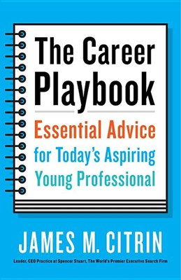 Career Playbook: Essential Advice for Today's Aspiring Young Professional
