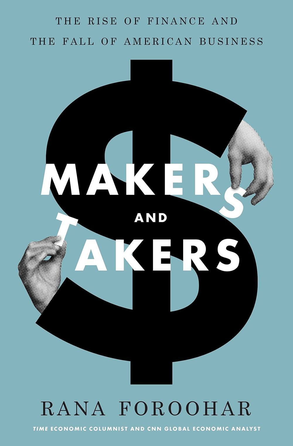 Makers and Takers The Rise of Finance and the Fall of American Business