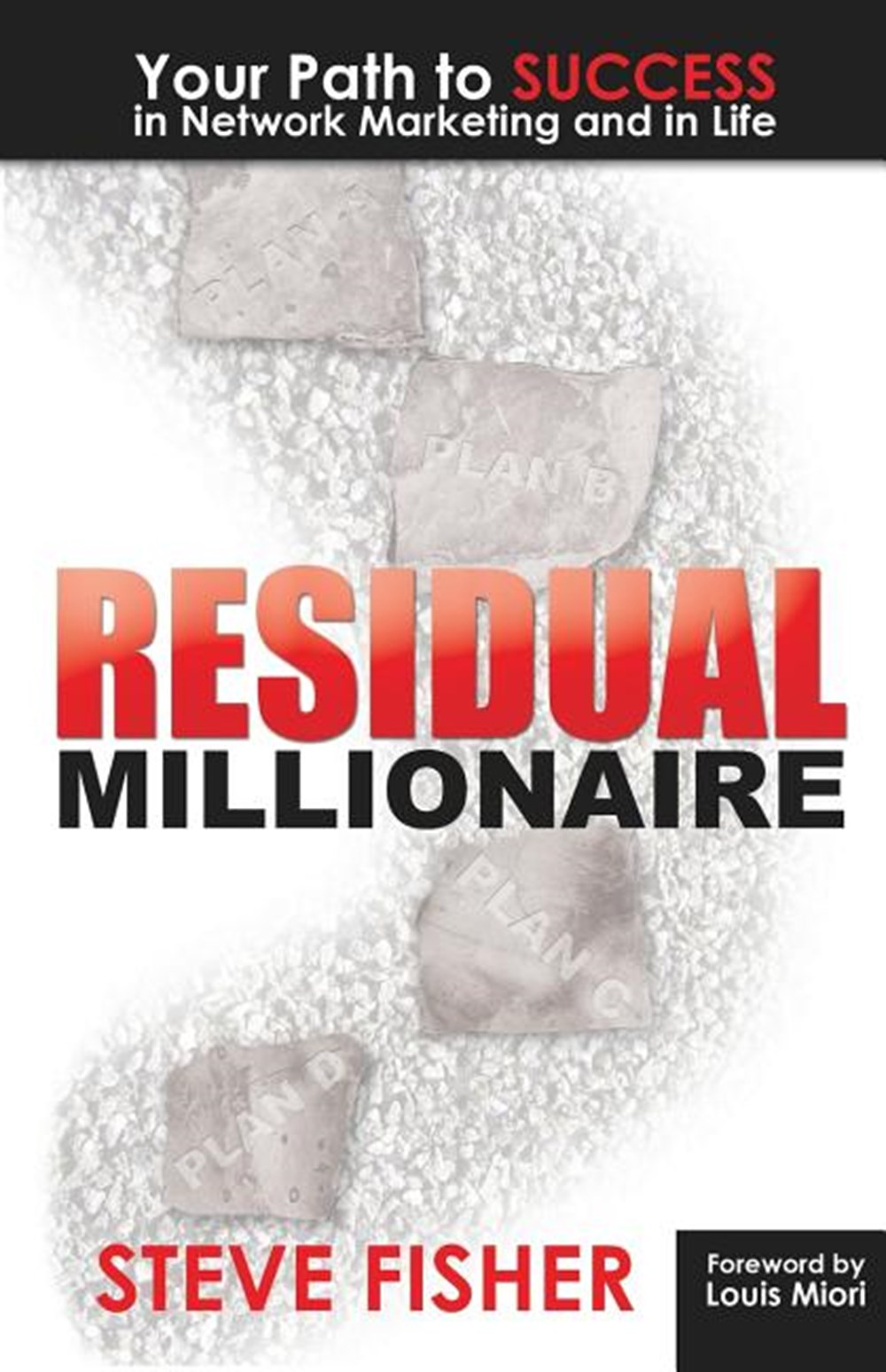 Residual Millionaire Your Path to Success in Network Marketing and in Life