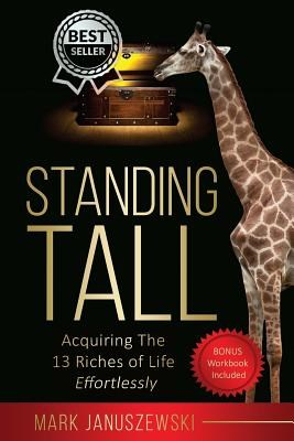 Standing Tall: Acquiring The 13 Riches of Life Effortlessly