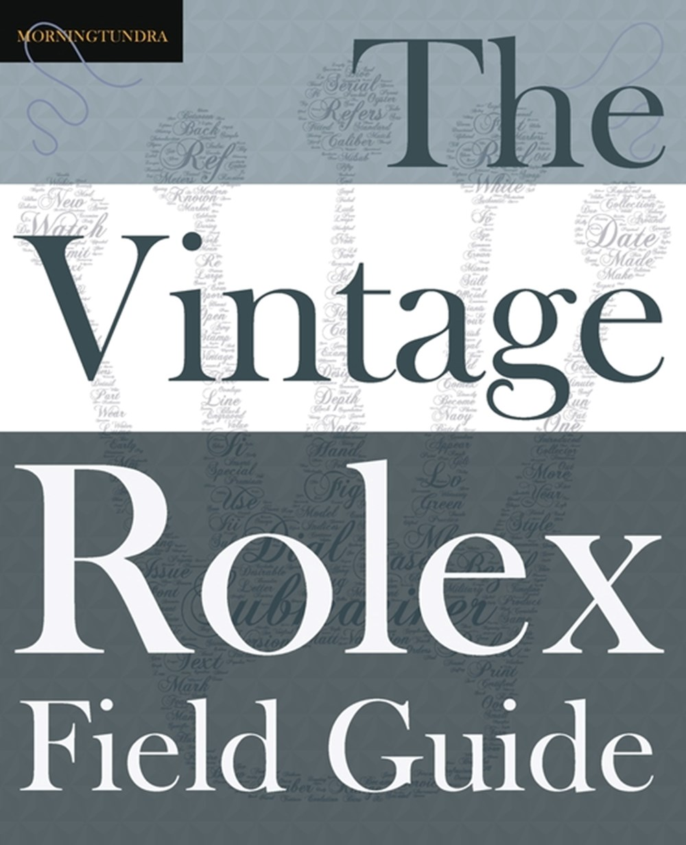 Vintage Rolex Field Guide A survival manual for the adventure that is vintage Rolex
