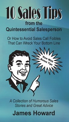 10 Sales Tips From The Quintessential Salesperson: How to Avoid Sales Call Foibles That Can Wreck Your Bottom Line