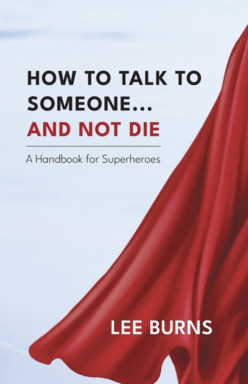 How To Talk To Someone And Not Die A Handbook for Superheroes