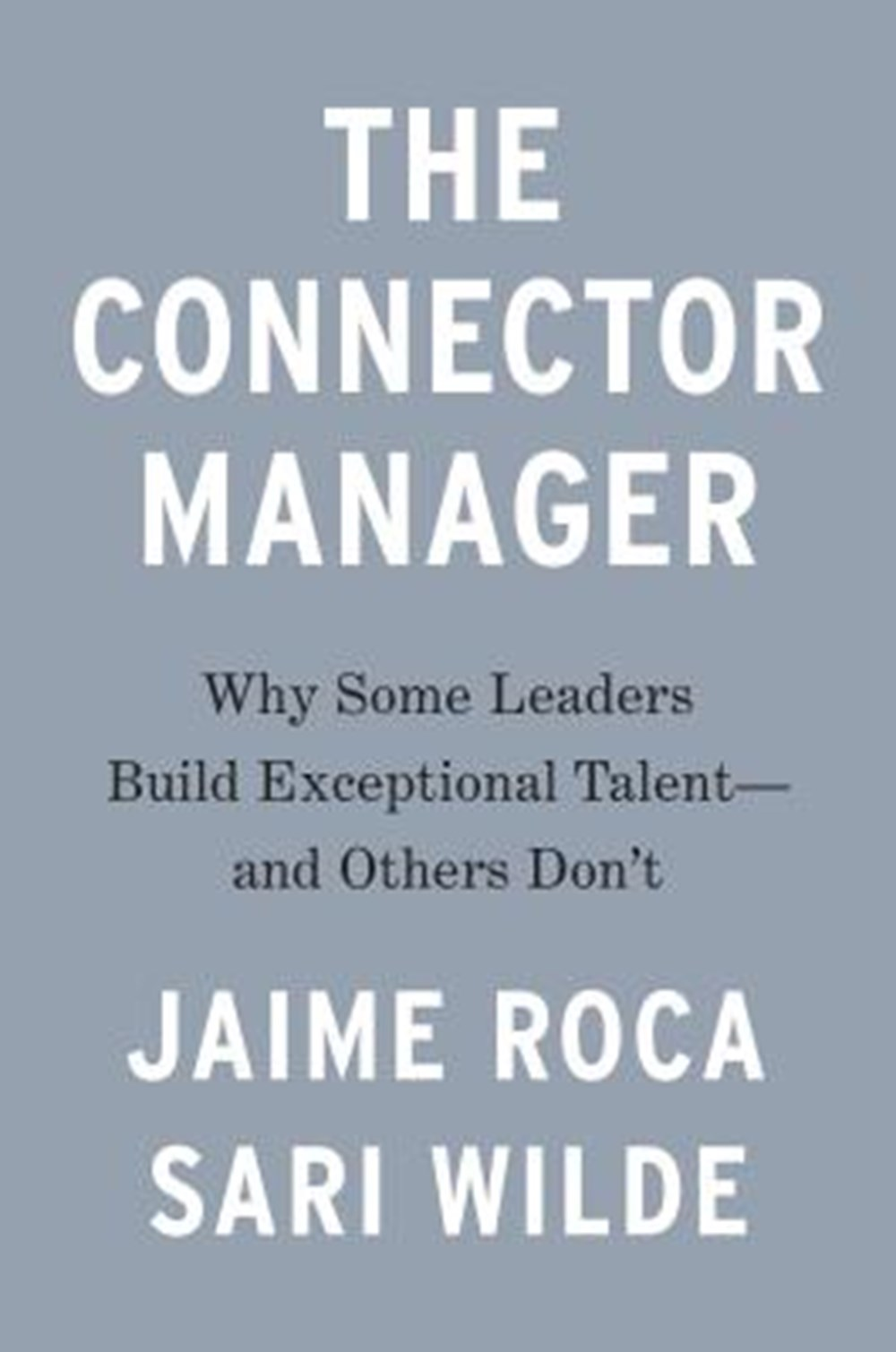 Connector Manager Why Some Leaders Build Exceptional Talent - And Others Don't