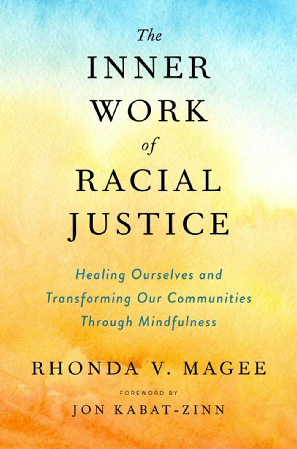 Inner Work of Racial Justice Healing Ourselves and Transforming Our Communities Through Mindfulness