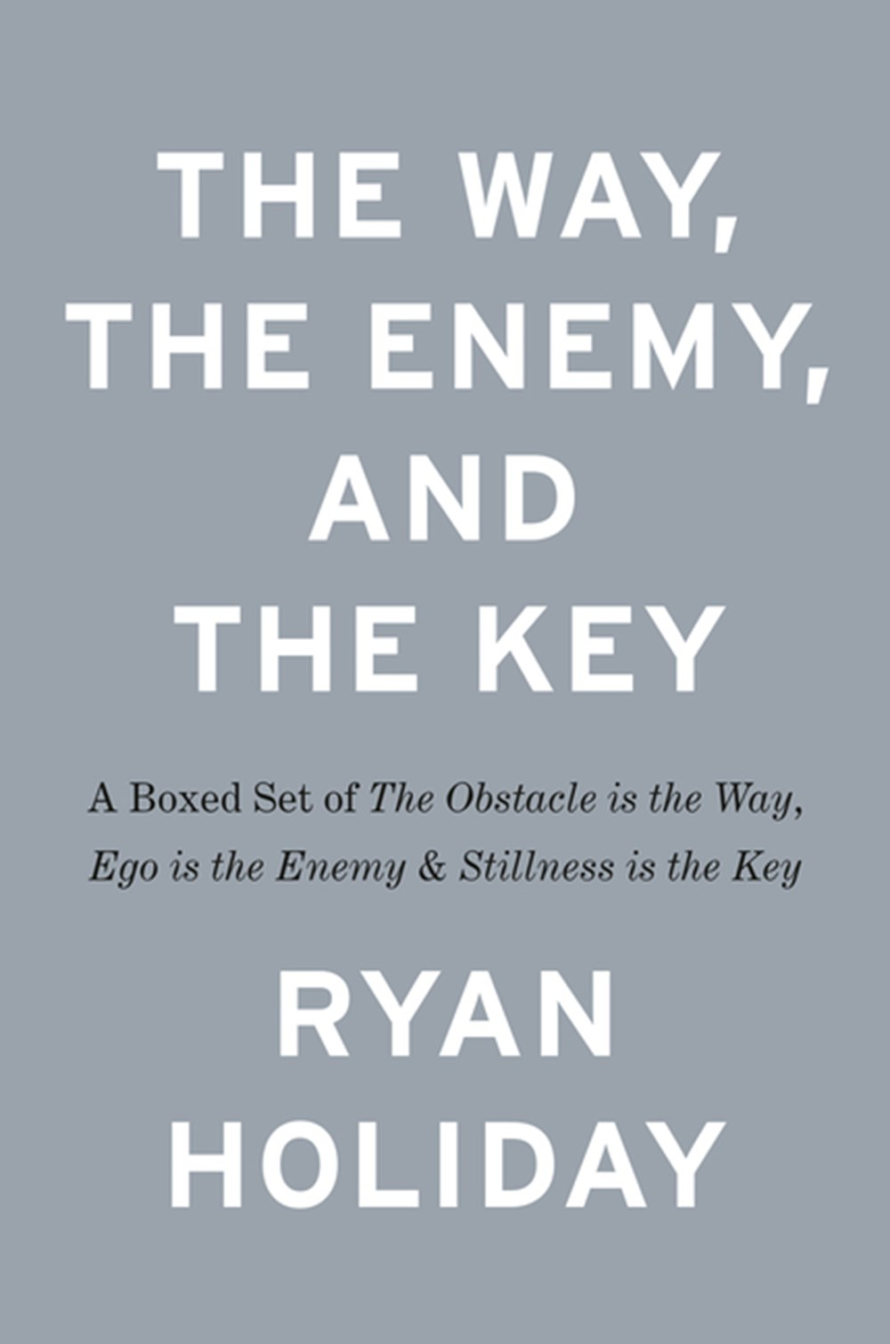 Way, the Enemy, and the Key A Boxed Set of the Obstacle Is the Way, Ego Is the Enemy & Stillness Is