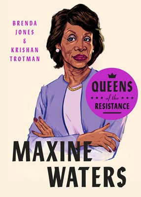 Queens of the Resistance: Maxine Waters