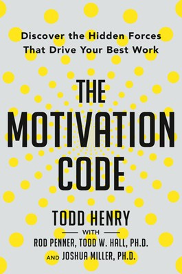 The Motivation Code: Discover the Hidden Forces That Drive Your Best Work