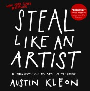 Steal Like an Artist: 10 Things Nobody Told You about Being Creative (Bound for Schools & Libraries)