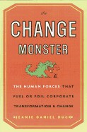 Change Monster: The Human Forces That Fuel or Foil Corporate Transformation and Change