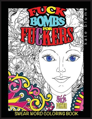 Swear Word Coloring Book: Shit-Bombs For Assholes