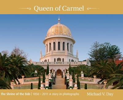 Queen of Carmel: The Shrine of the B?b 1850 - 2011 A story in photographs