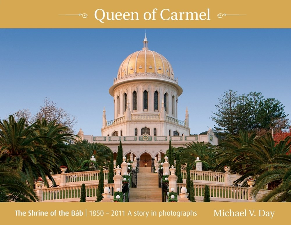Queen of Carmel The Shrine of the B?b 1850 - 2011 A story in photographs