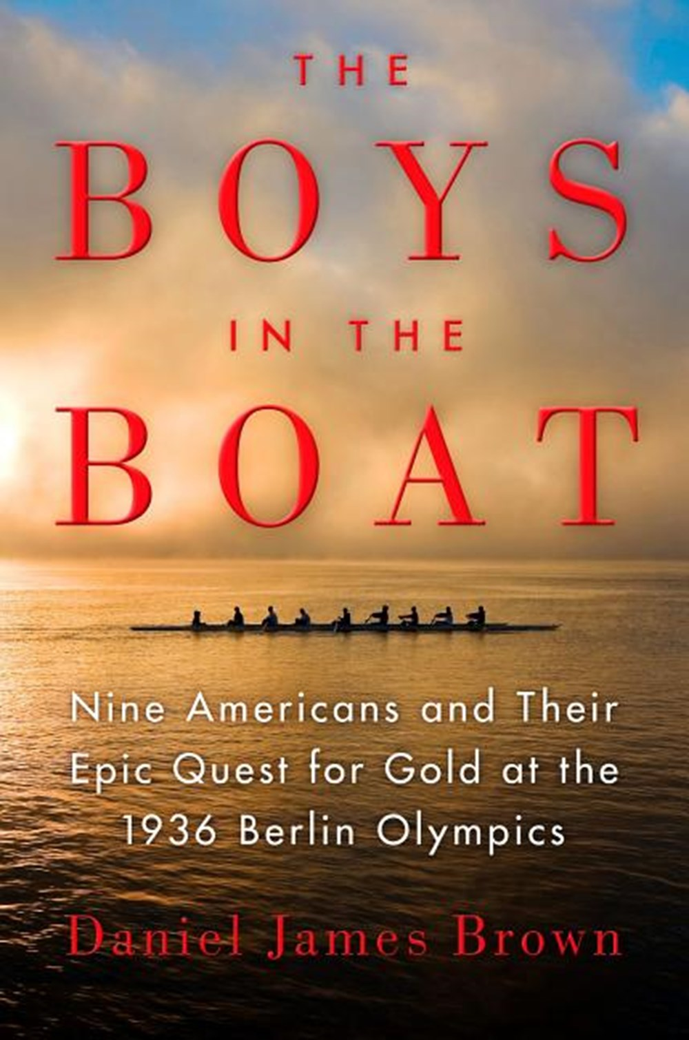 Boys in the Boat Nine Americans and Their Epic Quest for Gold at the 1936 Berlin Olympics