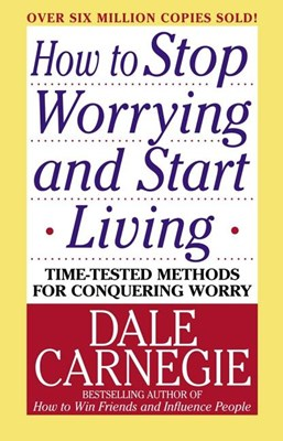 How to Stop Worrying and Start Living (Revised)